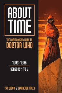 Tat Wood & Lawrence Miles About Time 1.  The Unauthorized Guide to Doctor Who 1963-1966 Seasons 1 to 3