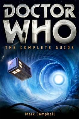 Mark Campbell's Doctor Who The Complete Series Guide (Constable & Robertson Ltd, London, 2010)