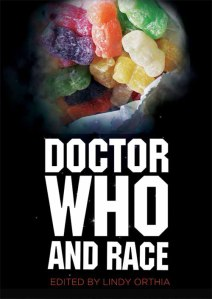 Doctor Who and Race, edited by Lindy Orthia, was released in July 2013
