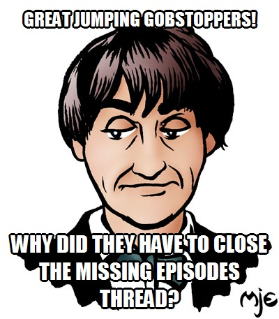 The Doctor Who Mind Robber posted this cartoon last time the Missing Episode threads were closed