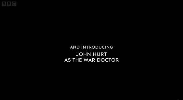 The end credits card of The Night of the Doctor introducing John Hurt as the War Doctor